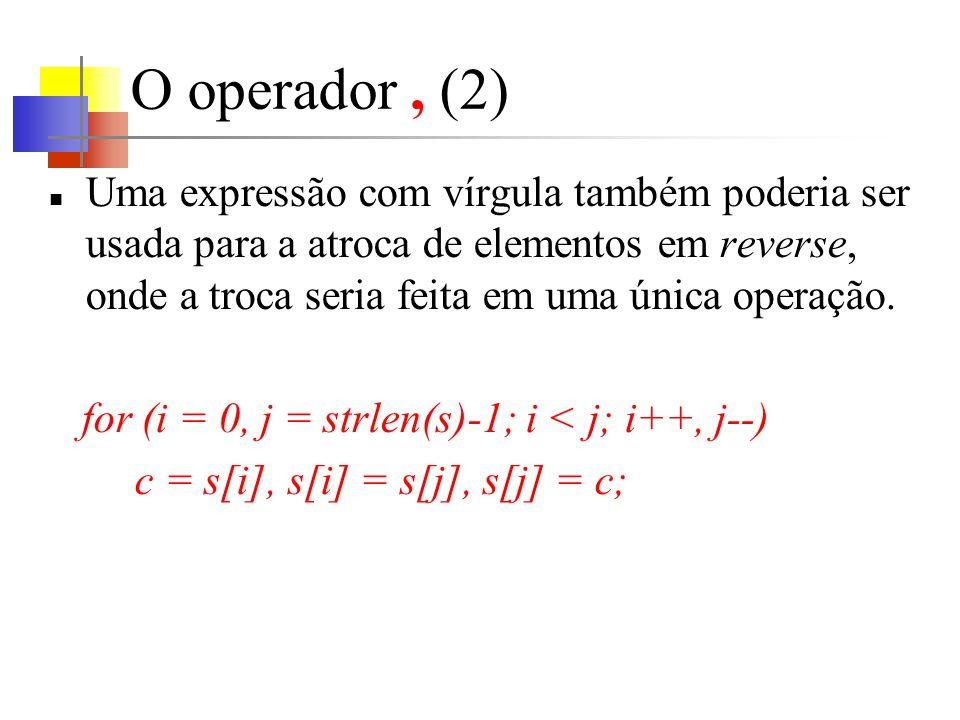 O operador, (2) Uma expressão com vírgula também poderia ser usada para a atroca de elementos em reverse, onde a troca seria feita em uma única operação.