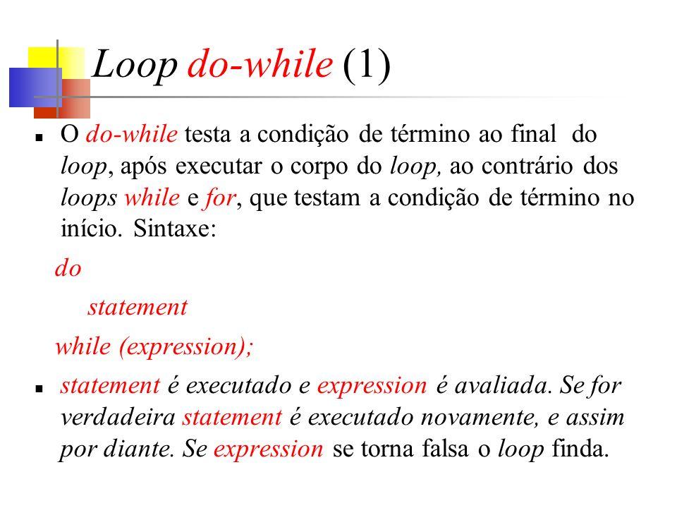 Loop do-while (1) O do-while testa a condição de término ao final do loop, após executar o corpo do loop, ao contrário dos loops while e for, que testam a condição de término no início.