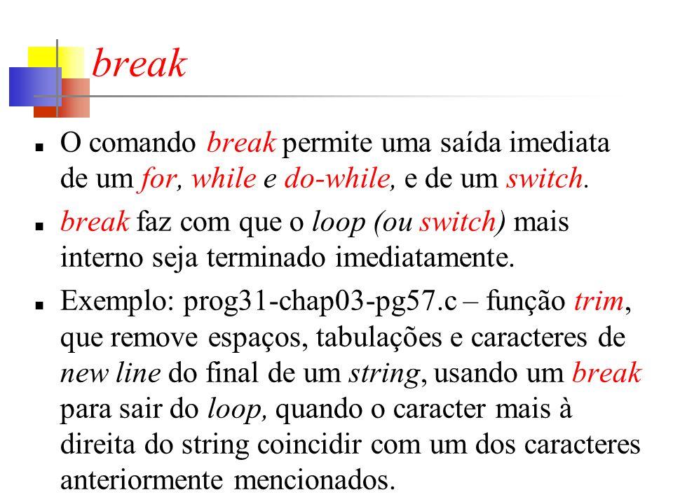 break O comando break permite uma saída imediata de um for, while e do-while, e de um switch.
