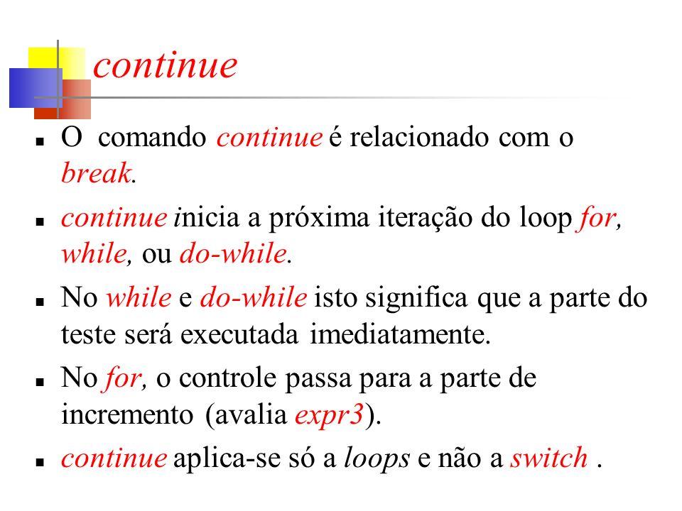 continue O comando continue é relacionado com o break.