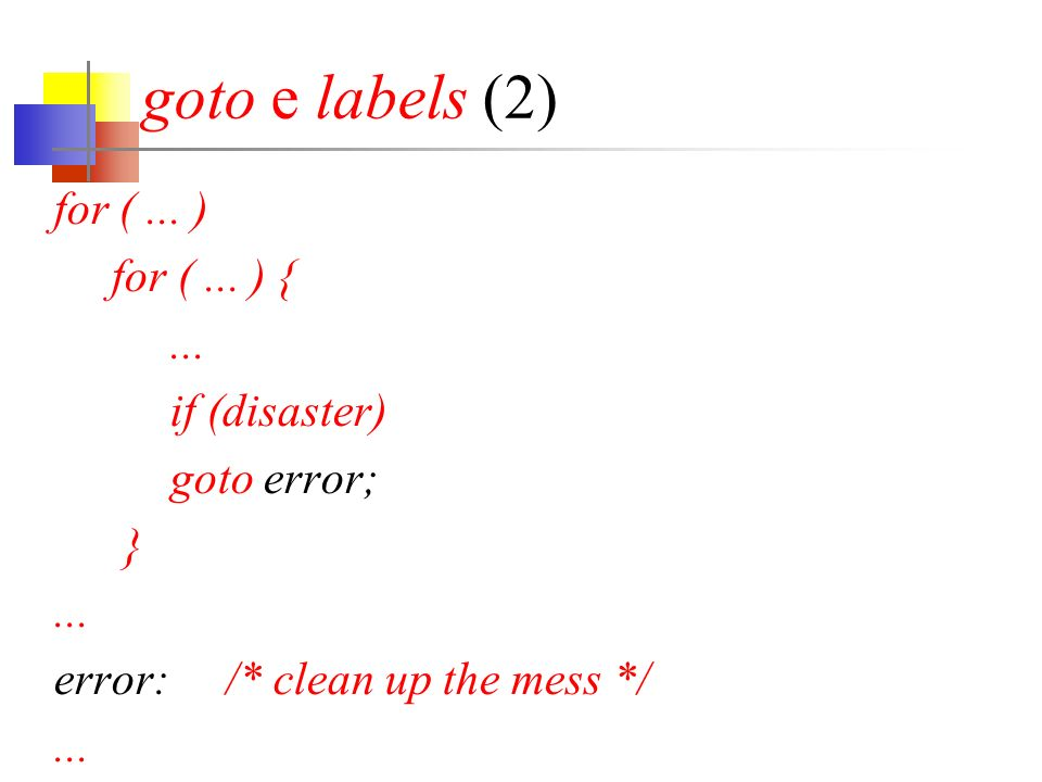 goto e labels (2) for (... ) for (... ) {... if (disaster) goto error; }...