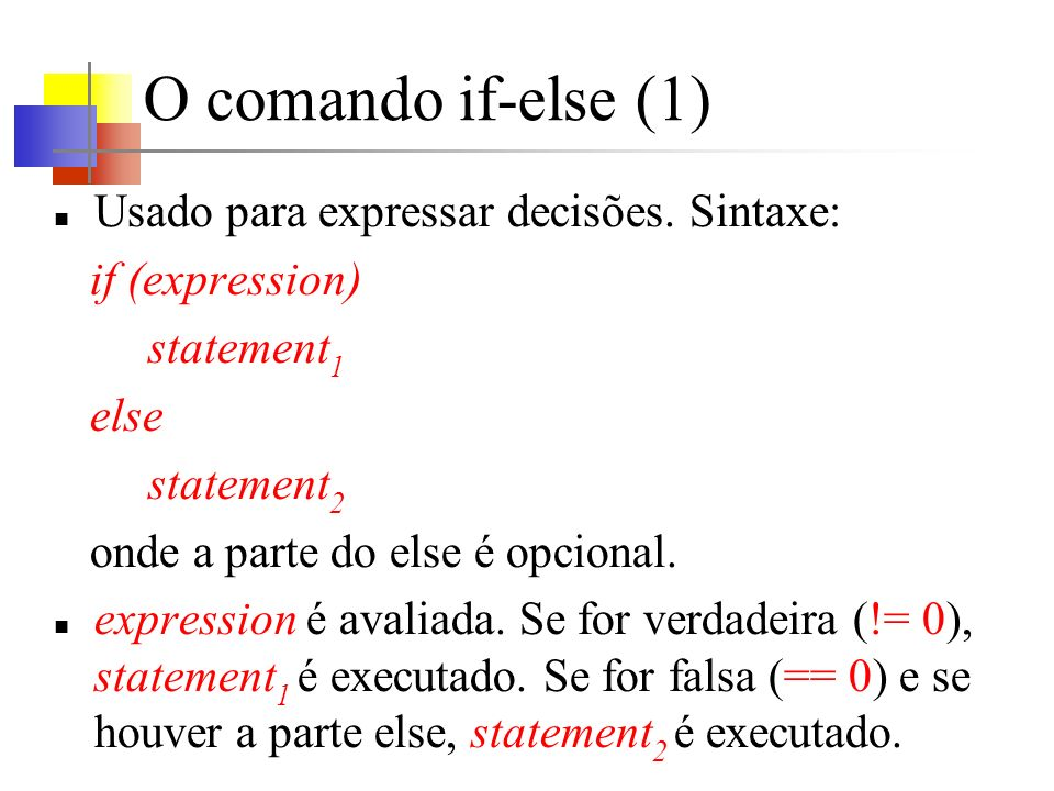 O comando if-else (1) Usado para expressar decisões.