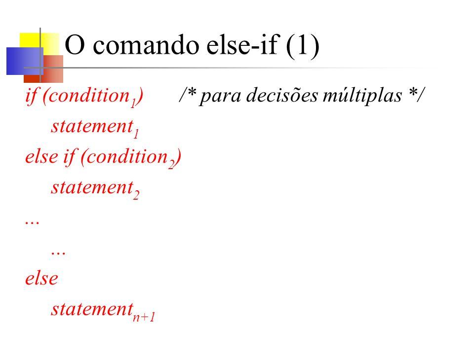 O comando else-if (2) As condições são avaliadas em ordem, a partir do topo, até que uma das condições (condition i )seja satisfeita; nesse ponto statement i é executado e a construção inteira é terminada.