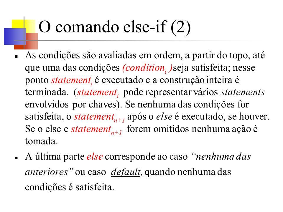 O comando else-if (3) Quando não há ação explícita para o caso default, o else statement n+1 pode ser omitido, ou usado para recuperação de erro, capturando uma condição impossível.