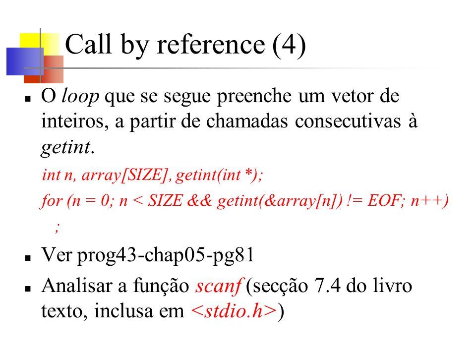 Call by reference (4) O loop que se segue preenche um vetor de inteiros, a partir de chamadas consecutivas à getint. int n, array[SIZE], getint(int *)
