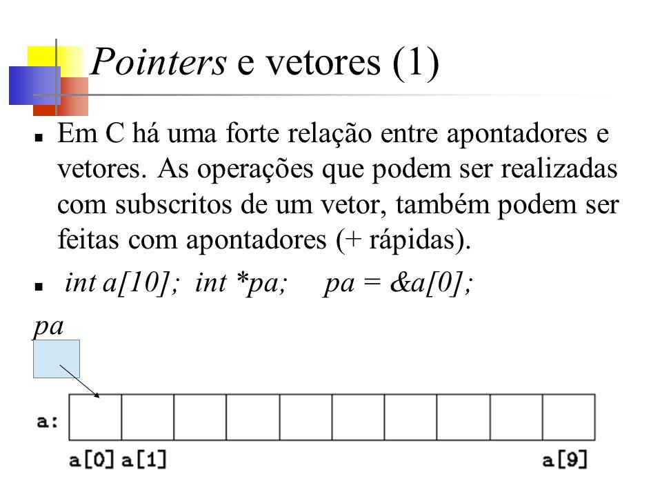 Pointers e vetores (1) Em C há uma forte relação entre apontadores e vetores. As operações que podem ser realizadas com subscritos de um vetor, também