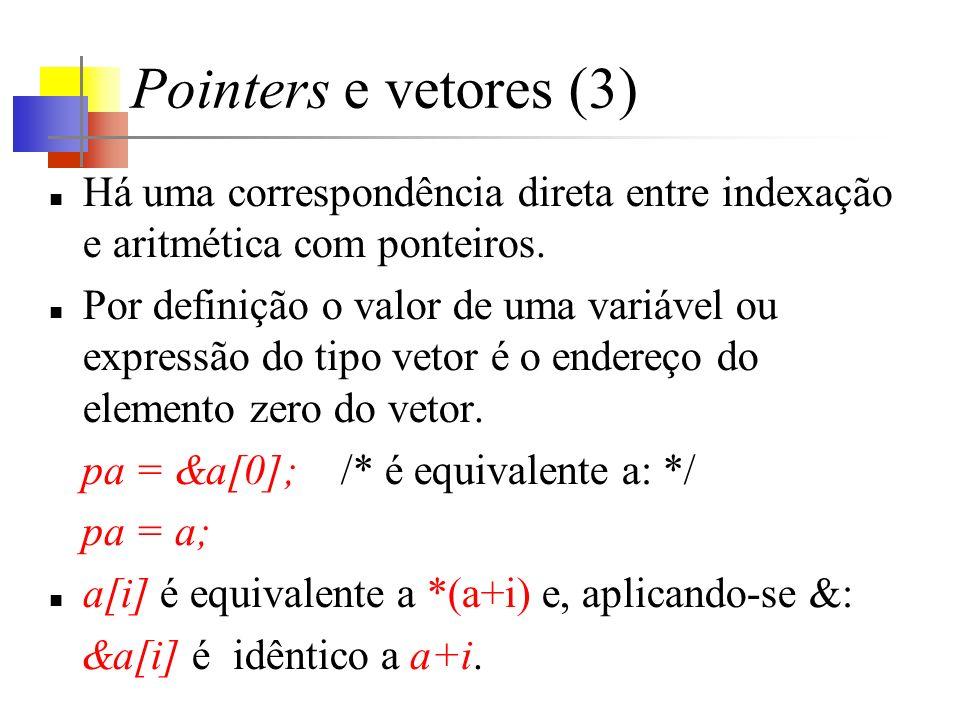 Pointers e vetores (3) Há uma correspondência direta entre indexação e aritmética com ponteiros. Por definição o valor de uma variável ou expressão do