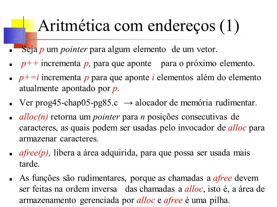 Aritmética com endereços (1) Seja p um pointer para algum elemento de um vetor. p++ incrementa p, para que aponte para o próximo elemento. p+=i increm