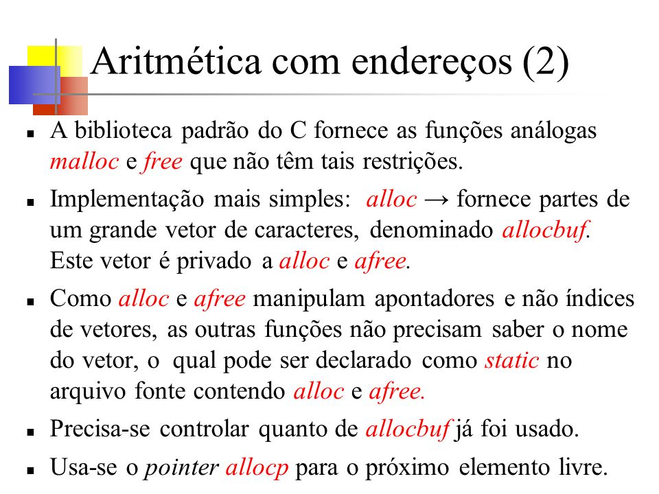Aritmética com endereços (2) A biblioteca padrão do C fornece as funções análogas malloc e free que não têm tais restrições. Implementação mais simple