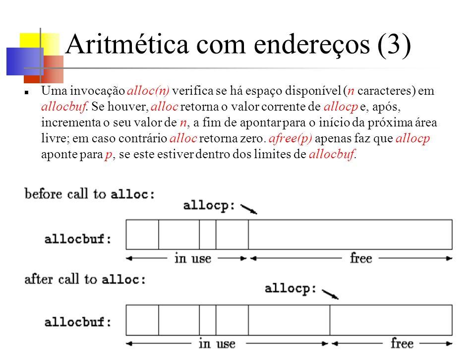 Aritmética com endereços (3) Uma invocação alloc(n) verifica se há espaço disponível (n caracteres) em allocbuf. Se houver, alloc retorna o valor corr