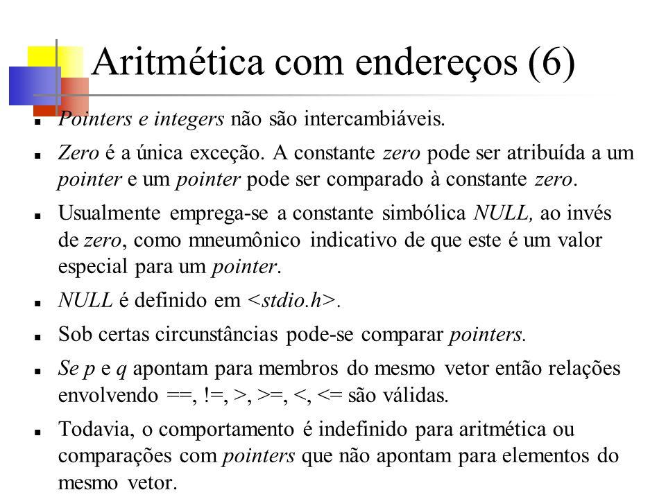 Aritmética com endereços (6) Pointers e integers não são intercambiáveis. Zero é a única exceção. A constante zero pode ser atribuída a um pointer e u