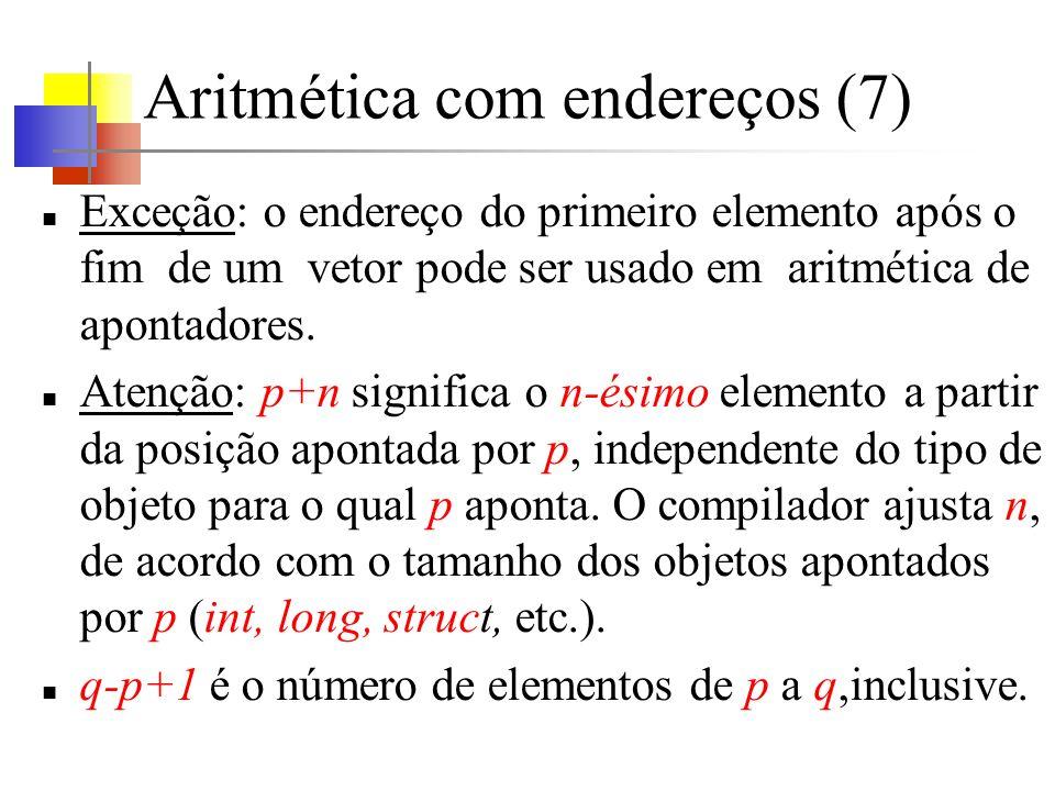 Aritmética com endereços (7) Exceção: o endereço do primeiro elemento após o fim de um vetor pode ser usado em aritmética de apontadores. Atenção: p+n