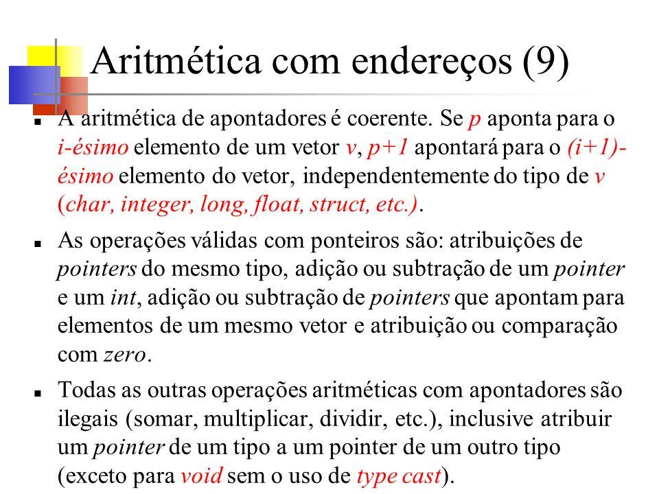 Aritmética com endereços (9) A aritmética de apontadores é coerente. Se p aponta para o i-ésimo elemento de um vetor v, p+1 apontará para o (i+1)- ési