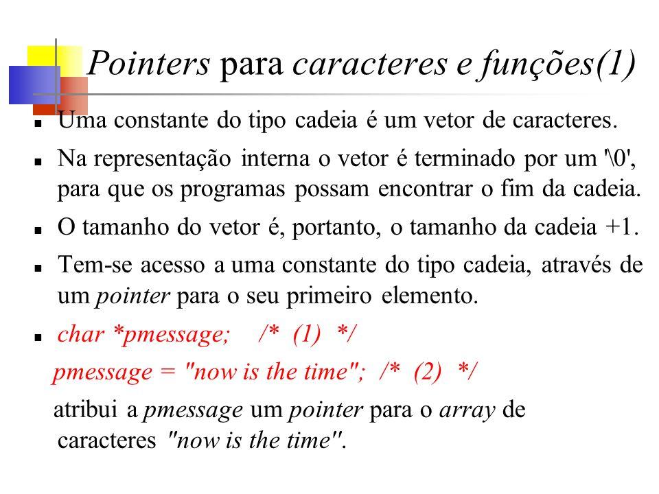 Pointers para caracteres e funções(1) Uma constante do tipo cadeia é um vetor de caracteres. Na representação interna o vetor é terminado por um '\0',