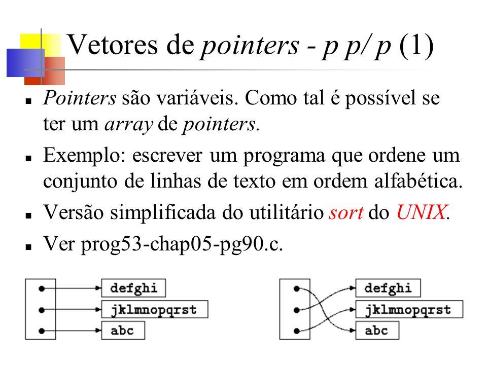 Vetores de pointers - p p/ p (1) Pointers são variáveis. Como tal é possível se ter um array de pointers. Exemplo: escrever um programa que ordene um
