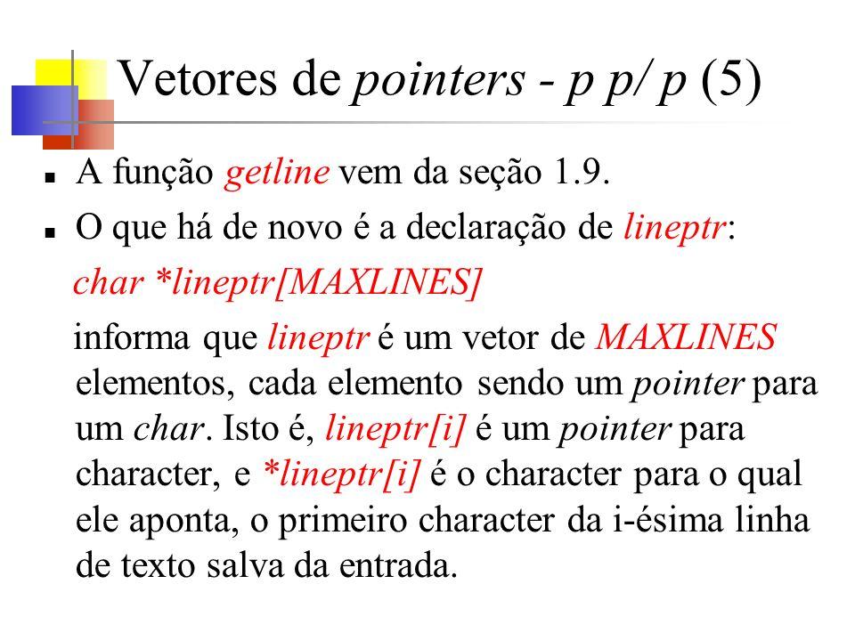 Vetores de pointers - p p/ p (5) A função getline vem da seção 1.9. O que há de novo é a declaração de lineptr: char *lineptr[MAXLINES] informa que li