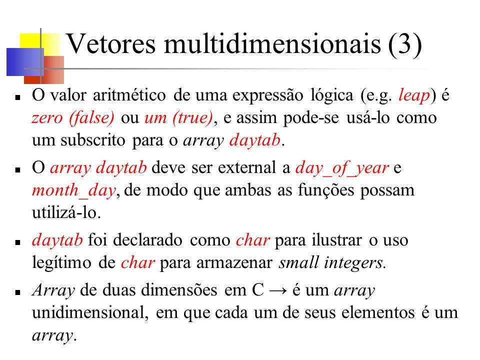 Vetores multidimensionais (3) O valor aritmético de uma expressão lógica (e.g. leap) é zero (false) ou um (true), e assim pode-se usá-lo como um subsc