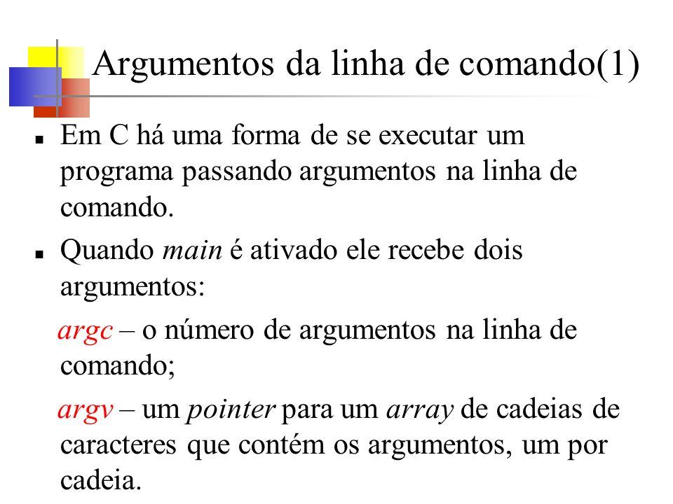 Argumentos da linha de comando(1) Em C há uma forma de se executar um programa passando argumentos na linha de comando. Quando main é ativado ele rece