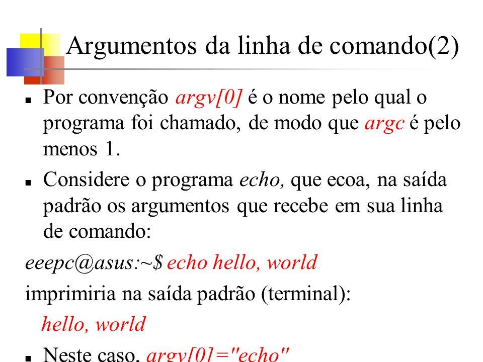 Argumentos da linha de comando(2) Por convenção argv[0] é o nome pelo qual o programa foi chamado, de modo que argc é pelo menos 1. Considere o progra