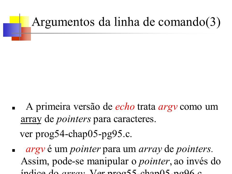 Argumentos da linha de comando(3) A primeira versão de echo trata argv como um array de pointers para caracteres. ver prog54-chap05-pg95.c. argv é um