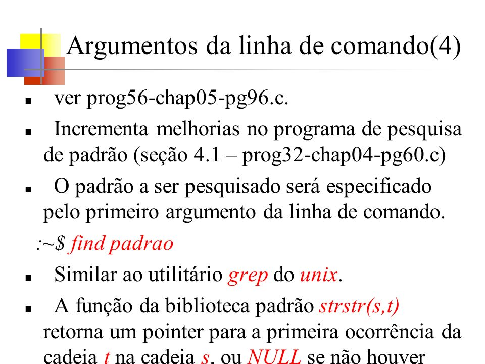 Argumentos da linha de comando(4) ver prog56-chap05-pg96.c. Incrementa melhorias no programa de pesquisa de padrão (seção 4.1 – prog32-chap04-pg60.c)