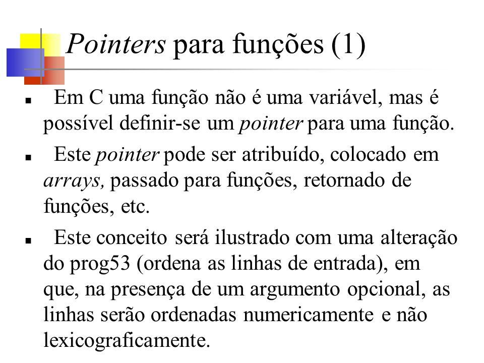Pointers para funções (1) Em C uma função não é uma variável, mas é possível definir-se um pointer para uma função. Este pointer pode ser atribuído, c