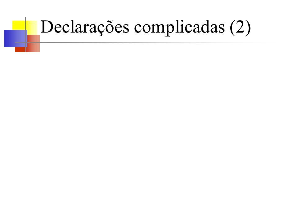 Declarações complicadas (2)