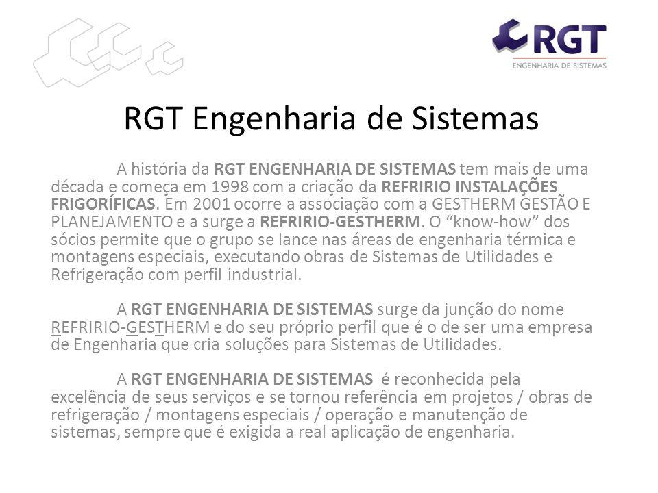 RGT Engenharia de Sistemas A história da RGT ENGENHARIA DE SISTEMAS tem mais de uma década e começa em 1998 com a criação da REFRIRIO INSTALAÇÕES FRIG