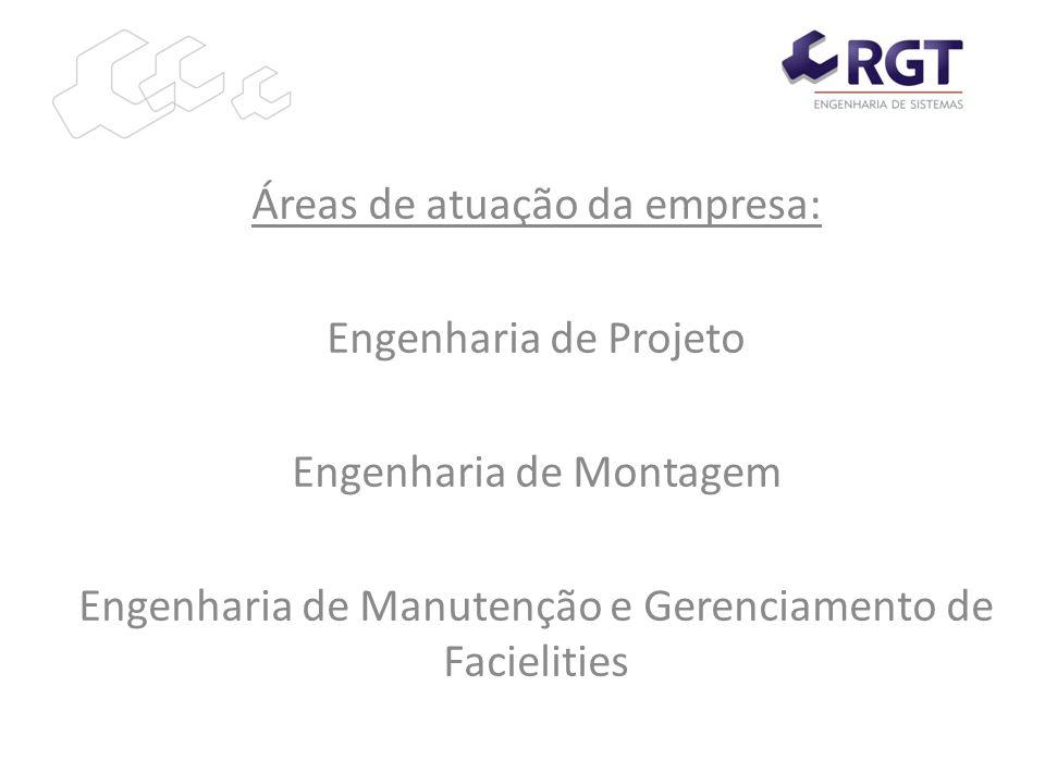 Áreas de atuação da empresa: Engenharia de Projeto Engenharia de Montagem Engenharia de Manutenção e Gerenciamento de Facielities