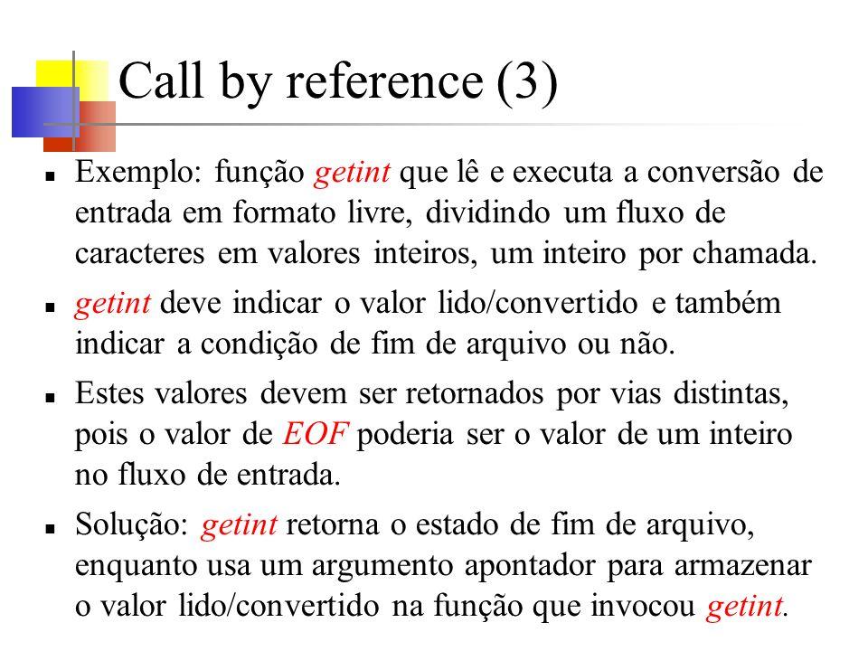 Call by reference (3) Exemplo: função getint que lê e executa a conversão de entrada em formato livre, dividindo um fluxo de caracteres em valores inteiros, um inteiro por chamada.