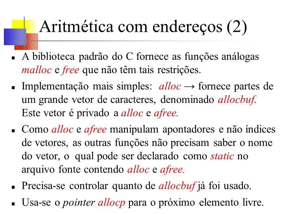 Aritmética com endereços (2) A biblioteca padrão do C fornece as funções análogas malloc e free que não têm tais restrições.