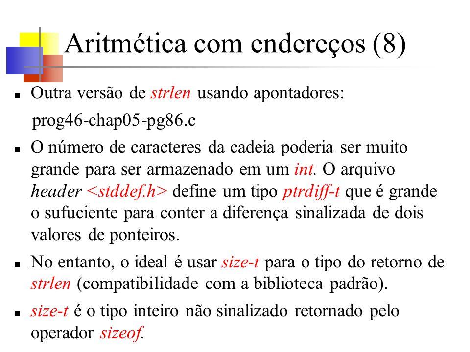 Aritmética com endereços (8) Outra versão de strlen usando apontadores: prog46-chap05-pg86.c O número de caracteres da cadeia poderia ser muito grande para ser armazenado em um int.