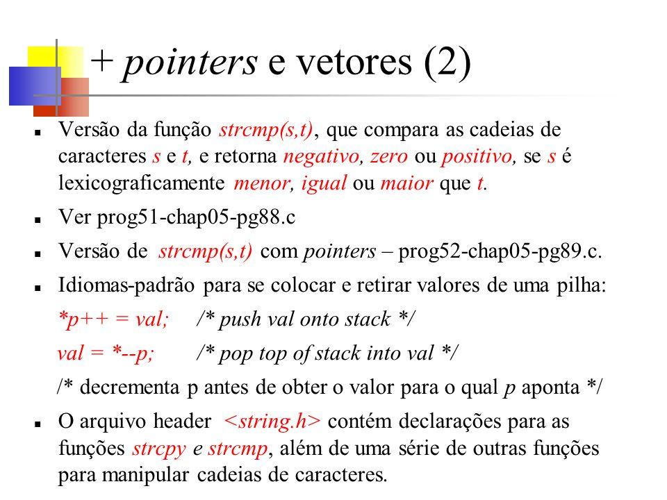 + pointers e vetores (2) Versão da função strcmp(s,t), que compara as cadeias de caracteres s e t, e retorna negativo, zero ou positivo, se s é lexicograficamente menor, igual ou maior que t.