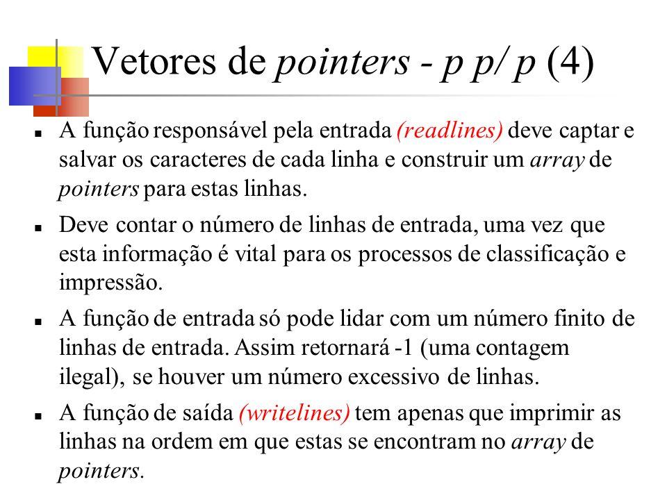 Vetores de pointers - p p/ p (4) A função responsável pela entrada (readlines) deve captar e salvar os caracteres de cada linha e construir um array de pointers para estas linhas.