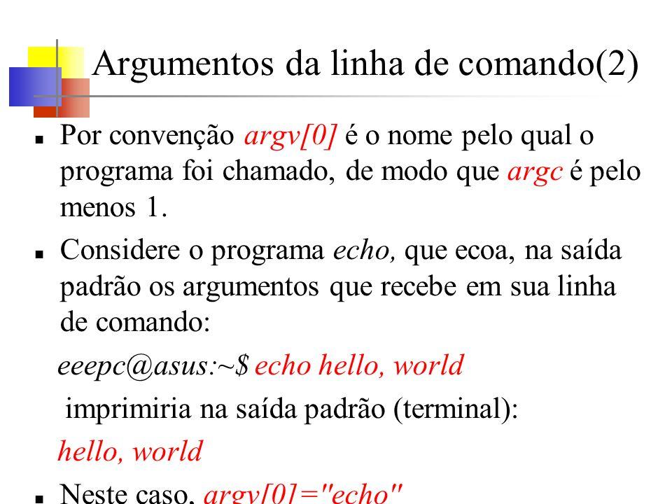 Argumentos da linha de comando(2) Por convenção argv[0] é o nome pelo qual o programa foi chamado, de modo que argc é pelo menos 1.