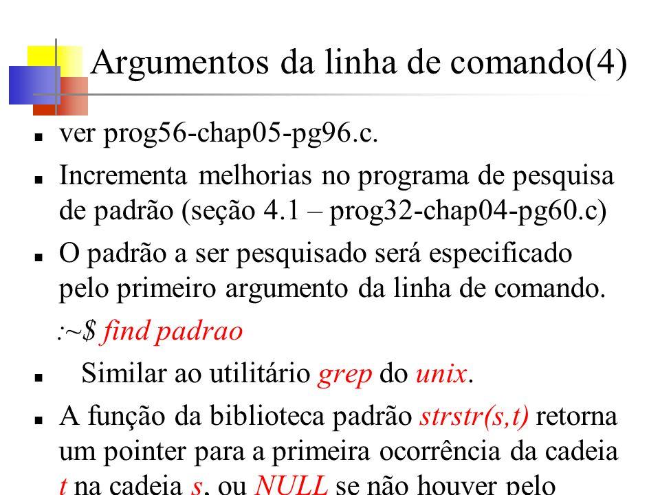 Argumentos da linha de comando(4) ver prog56-chap05-pg96.c.