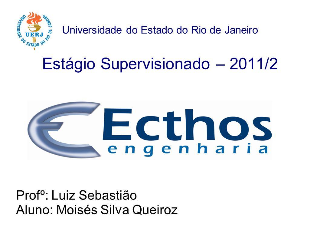 Universidade do Estado do Rio de Janeiro Estágio Supervisionado – 2011/2 Profº: Luiz Sebastião Aluno: Moisés Silva Queiroz