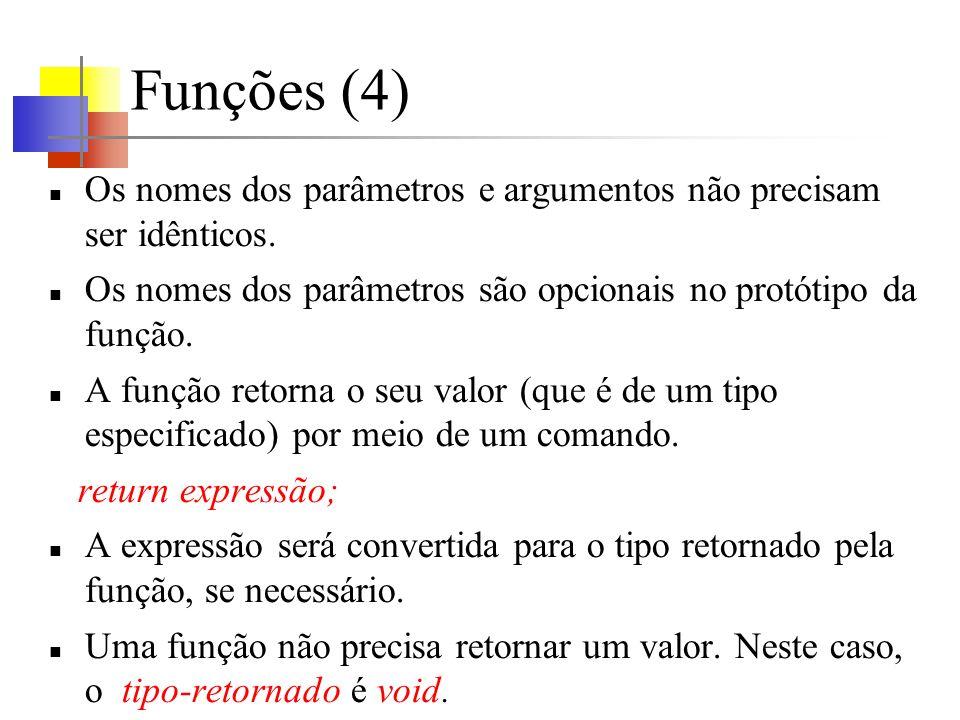 Funções (4) Os nomes dos parâmetros e argumentos não precisam ser idênticos. Os nomes dos parâmetros são opcionais no protótipo da função. A função re