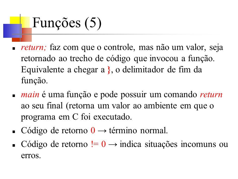 Funções (5) return; faz com que o controle, mas não um valor, seja retornado ao trecho de código que invocou a função. Equivalente a chegar a }, o del