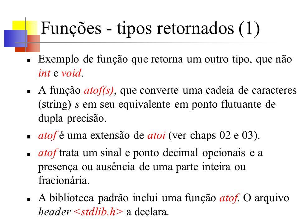 Funções - tipos retornados (1) Exemplo de função que retorna um outro tipo, que não int e void. A função atof(s), que converte uma cadeia de caractere