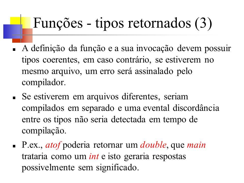 Funções - tipos retornados (3) A definição da função e a sua invocação devem possuir tipos coerentes, em caso contrário, se estiverem no mesmo arquivo