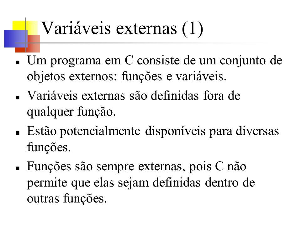 Variáveis externas (1) Um programa em C consiste de um conjunto de objetos externos: funções e variáveis. Variáveis externas são definidas fora de qua