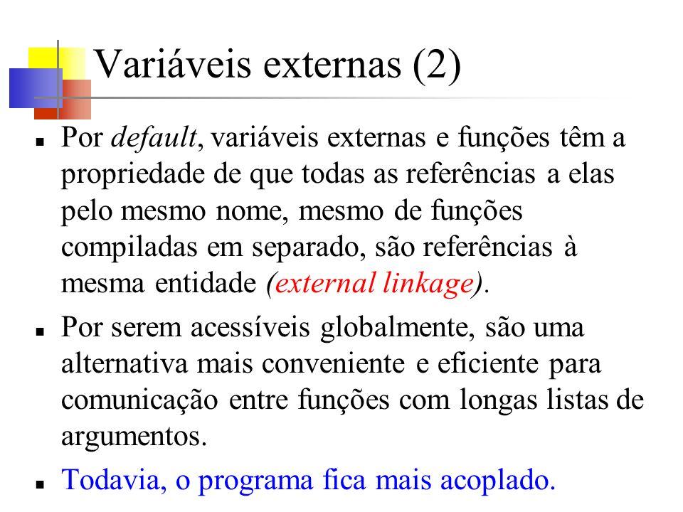 Variáveis externas (2) Por default, variáveis externas e funções têm a propriedade de que todas as referências a elas pelo mesmo nome, mesmo de funçõe