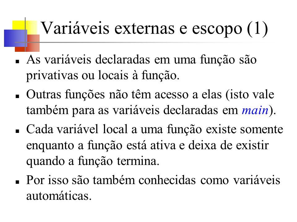 Variáveis externas e escopo (1) As variáveis declaradas em uma função são privativas ou locais à função. Outras funções não têm acesso a elas (isto va