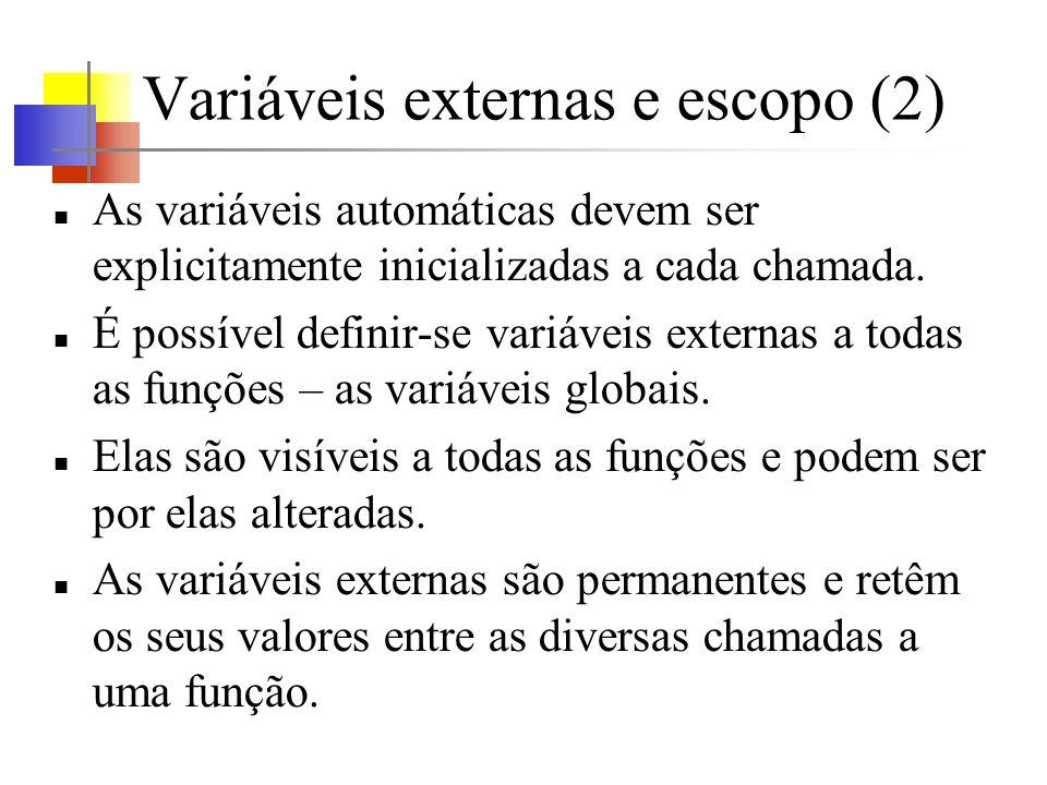 Variáveis externas e escopo (2) As variáveis automáticas devem ser explicitamente inicializadas a cada chamada. É possível definir-se variáveis extern