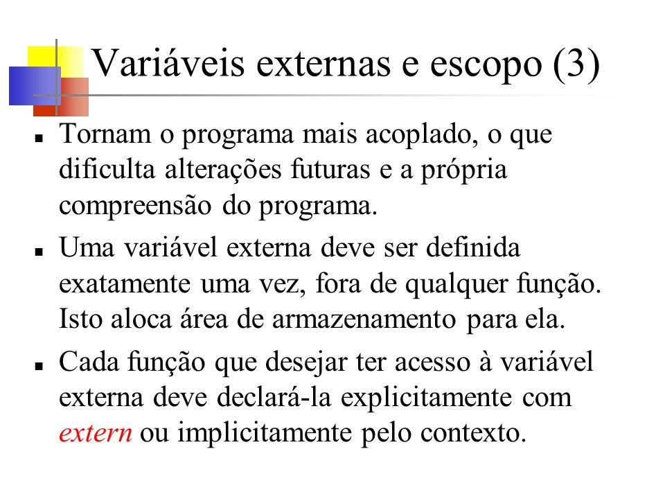Variáveis externas e escopo (3) Tornam o programa mais acoplado, o que dificulta alterações futuras e a própria compreensão do programa. Uma variável