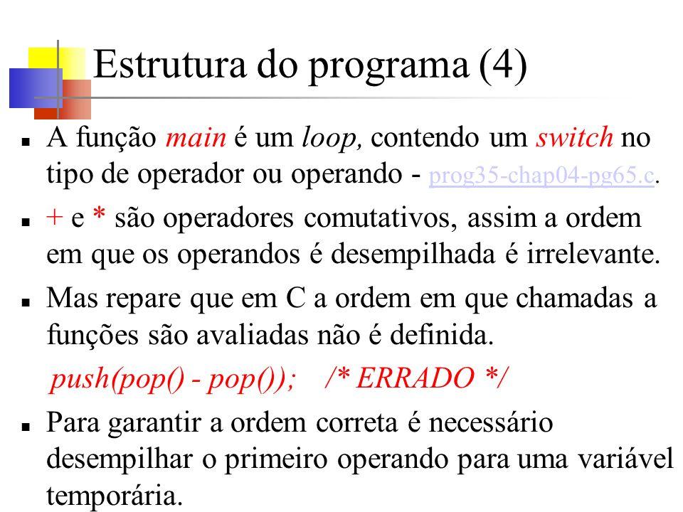 Estrutura do programa (4) A função main é um loop, contendo um switch no tipo de operador ou operando - prog35-chap04-pg65.c. prog35-chap04-pg65.c + e
