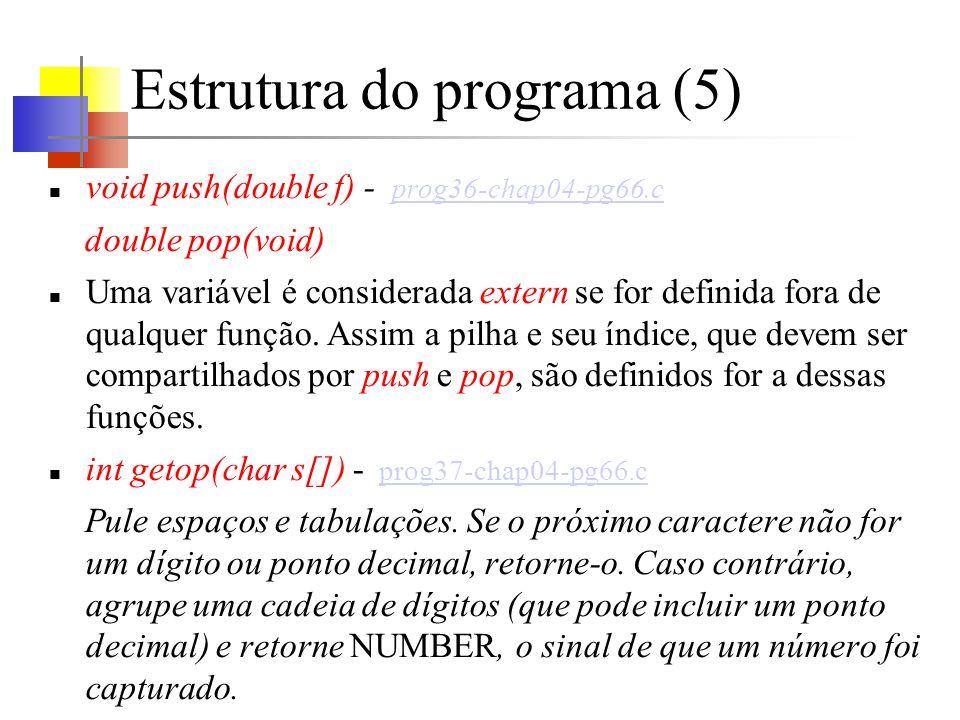 Estrutura do programa (5) void push(double f) - prog36-chap04-pg66.c prog36-chap04-pg66.c double pop(void) Uma variável é considerada extern se for de