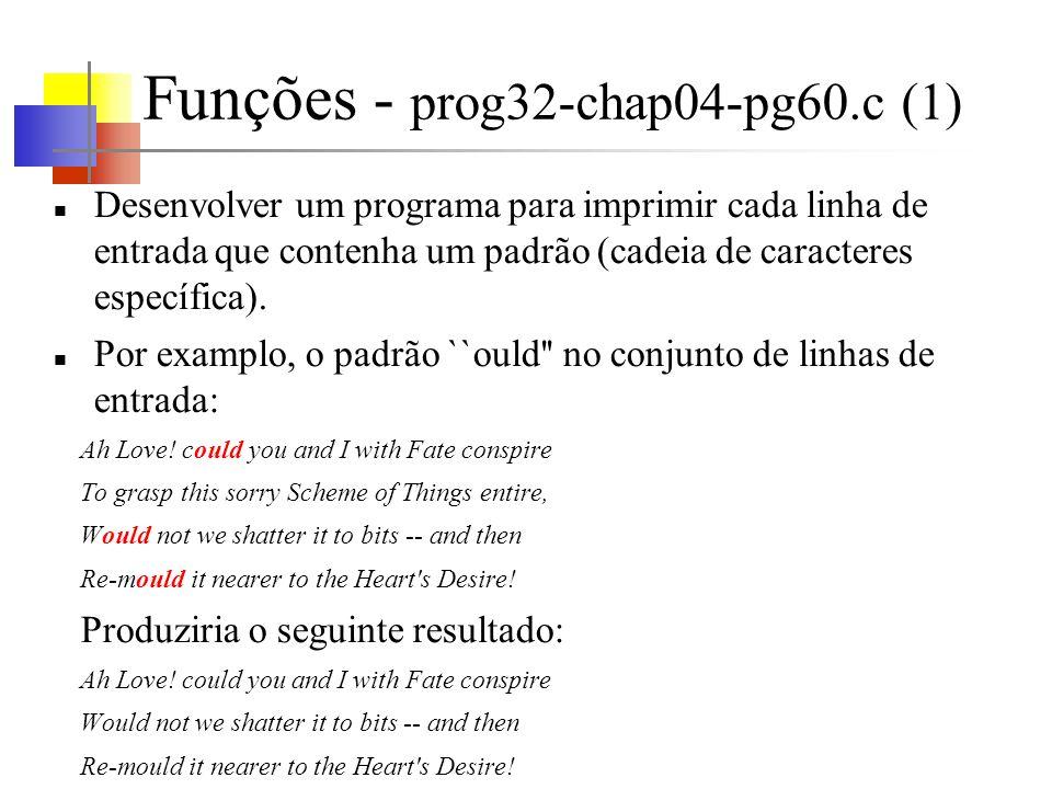 Funções - prog32-chap04-pg60.c (1) Desenvolver um programa para imprimir cada linha de entrada que contenha um padrão (cadeia de caracteres específica