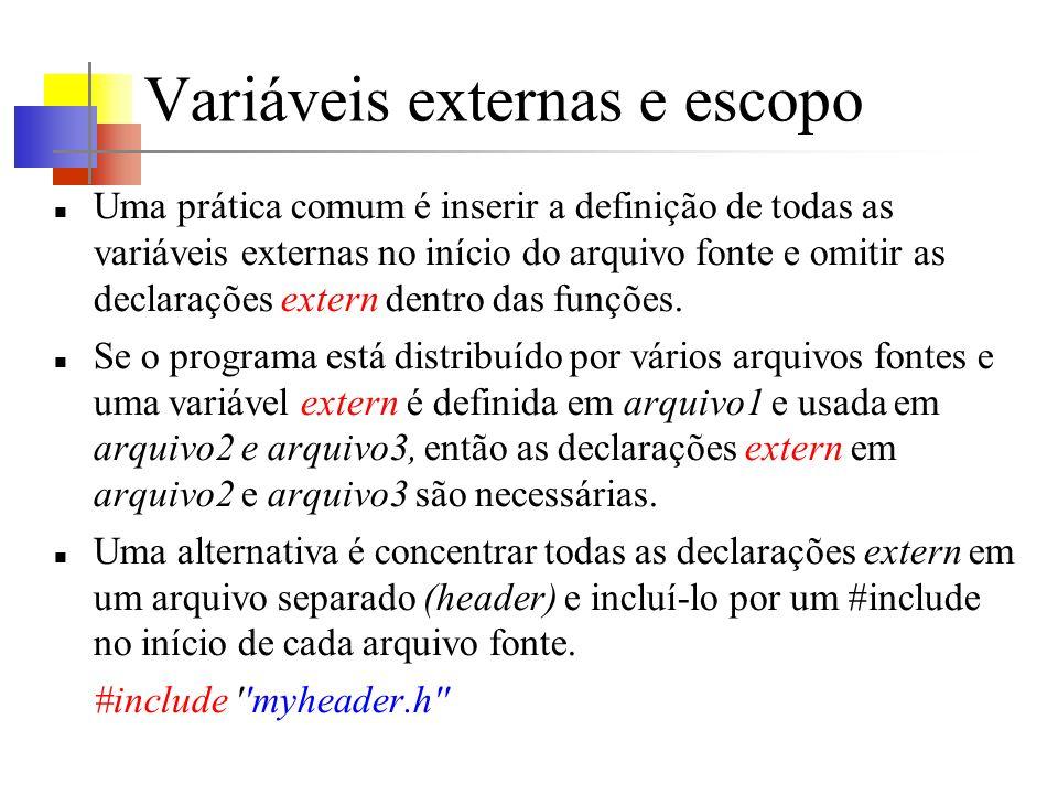 Variáveis externas e escopo Uma prática comum é inserir a definição de todas as variáveis externas no início do arquivo fonte e omitir as declarações